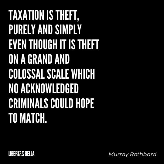 """Murray Rothbard Quotes - Taxation is theft, purely and simply even though it is..."""""""