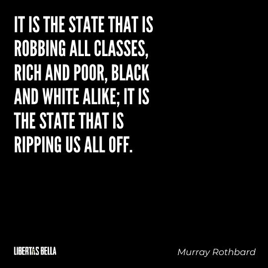 """Murray Rothbard Quotes - """"It is the state that is robbing all classes, rich and poor, black and white..."""""""