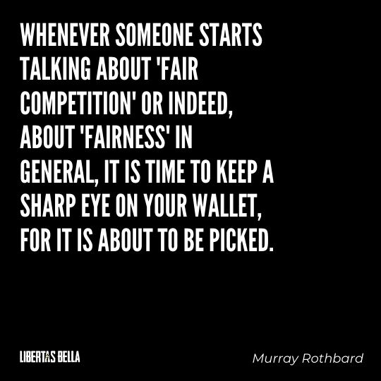 """Murray Rothbard Quotes - """"Whenever someone starts talking about 'fair competition' or indeed, about..."""""""