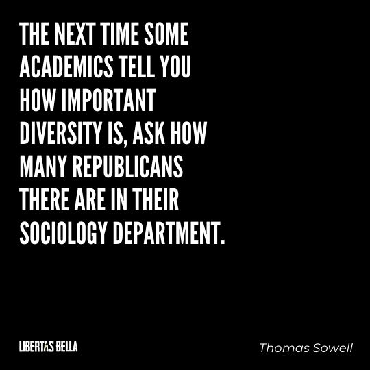 """Thomas Sowell Quotes - """"The next time some academics tell you how important diversity is..."""""""