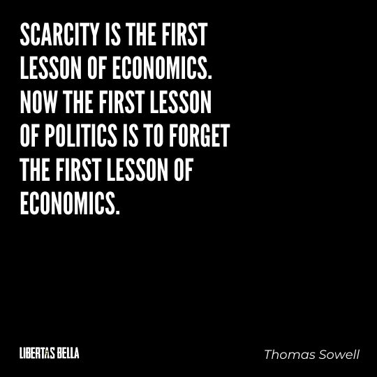 """Thomas Sowell Quotes - """"Scarcity is the first lesson of economics..."""""""