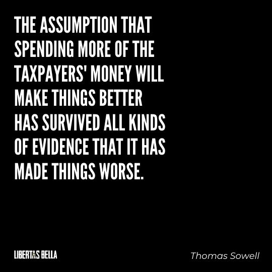 """Thomas Sowell Quotes - """"The assumption that spending more of taxpayers' money will..."""""""