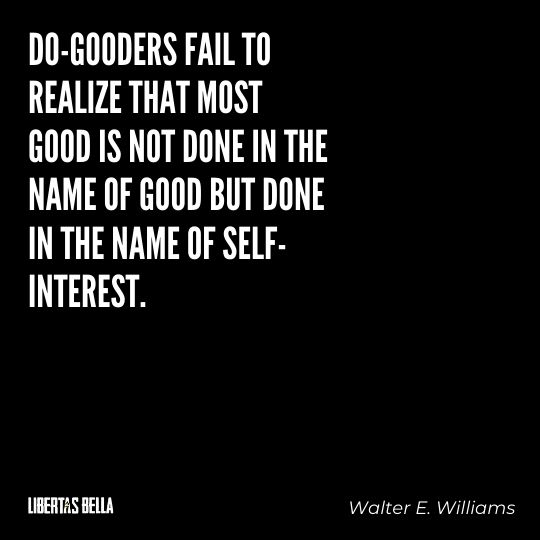 """Walter E. Williams Quotes - """"Do gooders fail to realize that most good is not done in the name of good..."""""""