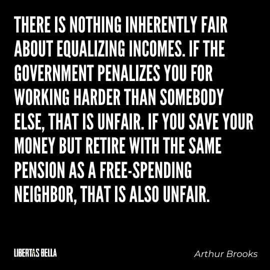 """Greed quotes - """"There is nothing inherently fair about equalizing incomes. If the government penalizes you for working harder..."""""""