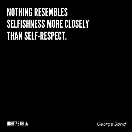 """Greed quotes - """"Nothing resembles selfishness more closely than self-respect."""""""