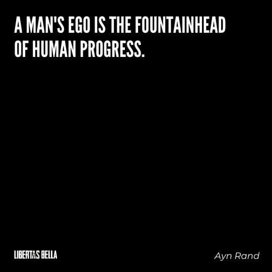 """Greed quotes - """"A man's ego is the fountainhead of human progress."""""""