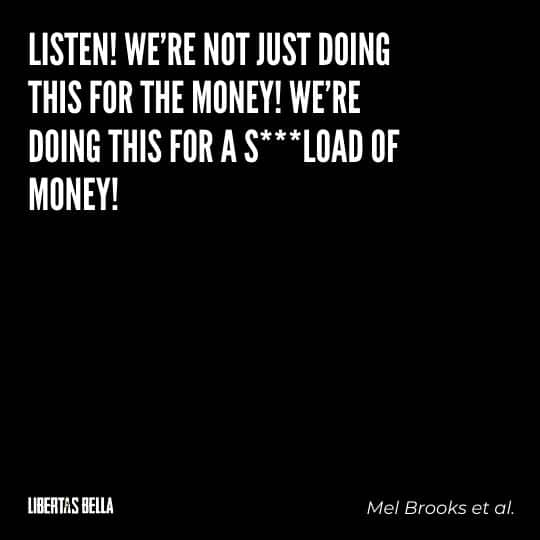 """Greed quotes - """"Listen! We're not just doing this for the money! We're doing this for a S*** load of money!"""""""