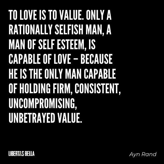 """Greed quotes - """"To love is to value. Only a rationally selfish man, a man of self esteem, is capable of love..."""""""