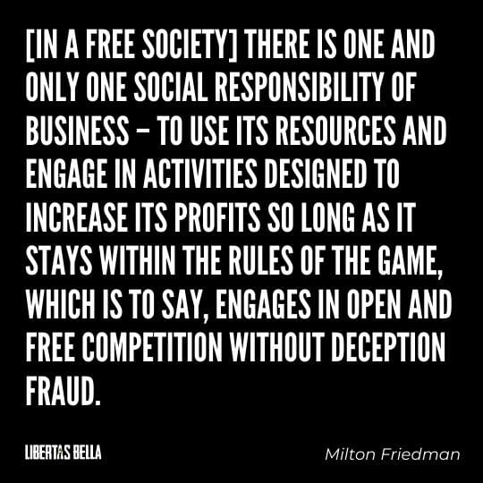 """Greed quotes - """"In a free society there is one and only one social responsibility of business - to use its resources and engage in activities..."""""""