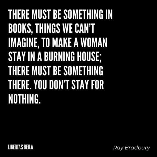 """Fahrenheit 451 Quotes - """"There must be something in books, things we can't imagine, to make a woman..."""""""