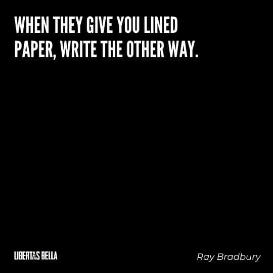 """Fahrenheit 451 Quotes - """"When they give you lined paper, write the other way."""""""