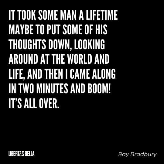 """Fahrenheit 451 Quotes - """"It took some man a lifetime maybe to put some of his thoughts down, looking around..."""""""