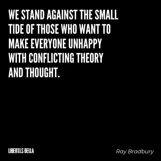 """Fahrenheit 451 Quotes - """"We stand against the small tide of those who want to make everyone unhappy with conflicting theory and thought."""""""