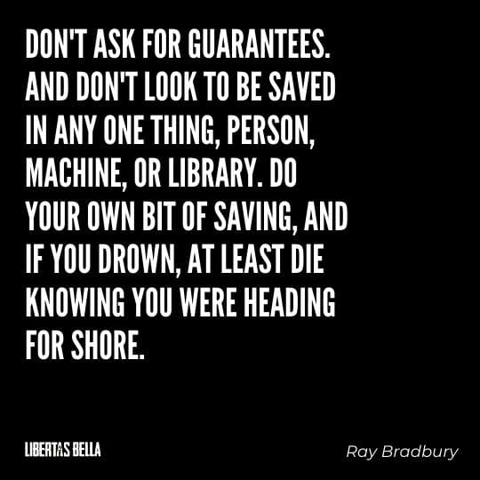 """Fahrenheit 451 Quotes - """"Don't ask for guarantees. And don't look to be saved in any one thing..."""""""