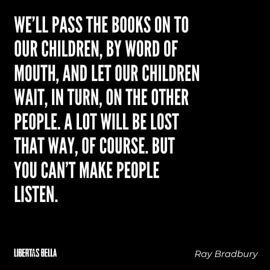 """Fahrenheit 451 Quotes - """"We'll pass the books on to our children, by word of mouth, and let our children wait, in turn..."""""""
