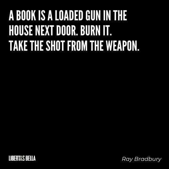 """Fahrenheit 451 Quotes - """"A book is a loaded gun in the house next door. Burn it. Take the shot from the weapon."""""""