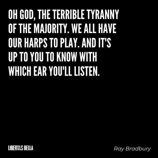 """Fahrenheit 451 Quotes - """"Oh God, the terrible tyranny of the majority. We all have our harps to play..."""""""