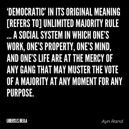 """democracy quotes - """"'democratic' in its original meaning [refers to] unlimited majority rule... a social system in which one's work, one's property, one's mind..."""""""
