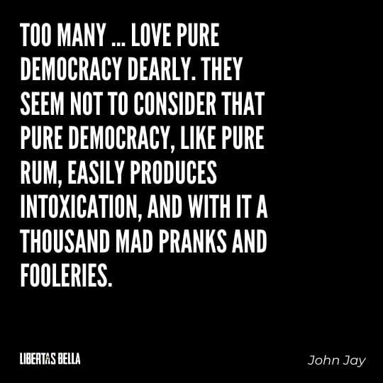 """democracy quotes - """"Too many... love pure democracy dearly. They seem not to consider that pure democracy, like pure rum..."""""""