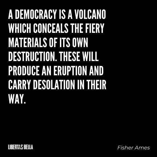 """democracy quotes - """"A democracy is a volcano which conceals the fiery materials of its own..."""""""