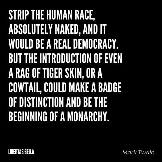 """democracy quotes - """"Strip the human race, absolutely naked, and it would be a real democracy..."""""""
