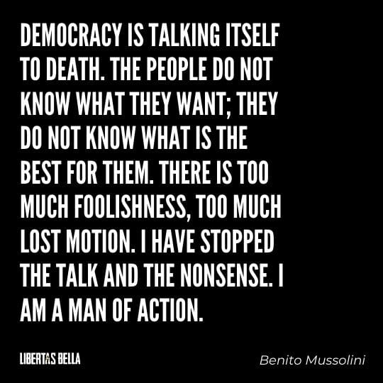 """democracy quotes - """"Democracy is talking itself to death. The people do not know what they want; they do not know what is the best for them..."""""""