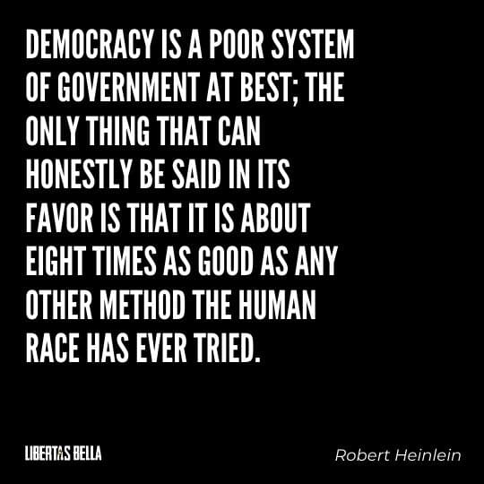 """democracy quotes - """"Democracy is a poor system of government at best; the only thing that can honestly be said in its..."""""""
