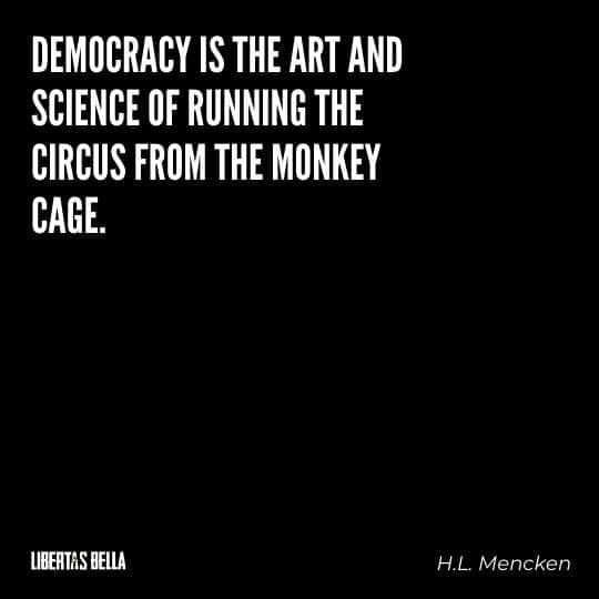 """democracy quotes - """"Democracy is the art of science of running the circus from the monkey cage..."""""""