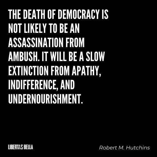 """democracy quotes - """"The death of democracy is not likely to be an assassination from ambush..."""""""