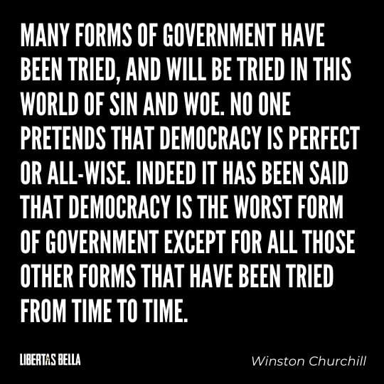 """democracy quotes - """"Many forms of government have been tried, and will be tried in this world of sin and woe. No one pretends that..."""""""