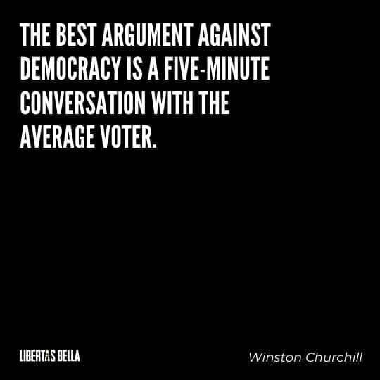 """democracy quotes - """"The best argument against democracy is a five-minute conversation with the average voter."""""""