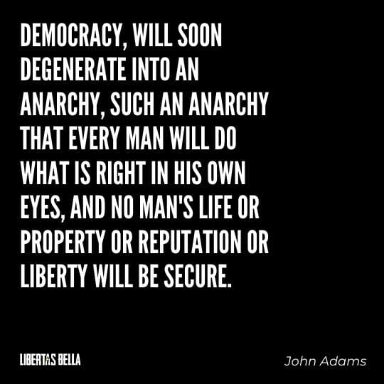 """democracy quotes - """"Democracy, will soon degenerate into an anarchy, such an anarchy that every man..."""""""