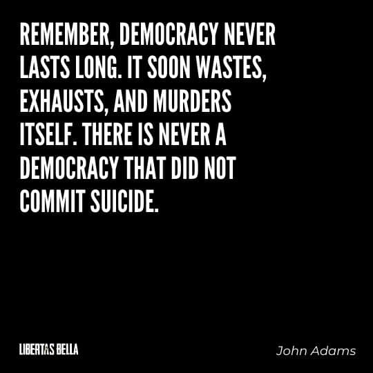 """democracy quotes - """"Remember, democracy never lasts long. It soon wastes, exhausts, and murders itself..."""""""