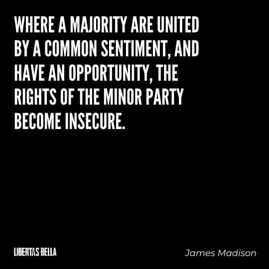 """democracy quotes - """"Where a majority are united by a common sentiment, and have an opportunity, the rights..."""""""