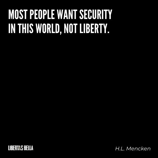 """H.L. Mencken quotes - """"Most people want security in this world, not liberty."""""""