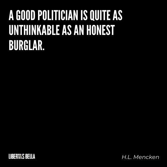 "H.L. Mencken quotes - ""A good politician is quite as unthinkable as an honest burglar."""