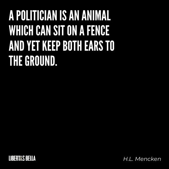 """H.L. Mencken quotes - """"A politician is an animal which can sit on the fence and yet..."""""""