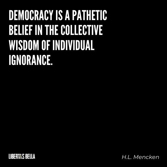 """H.L. Mencken quotes - """"Democracy is a pathetic belief in the collective wisdom of..."""""""
