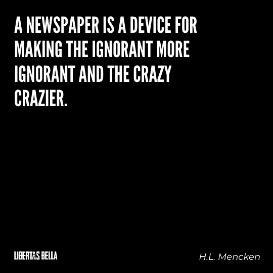 """H.L. Mencken quotes - """"A newspaper is a device for making the ignorant more ignorant..."""""""