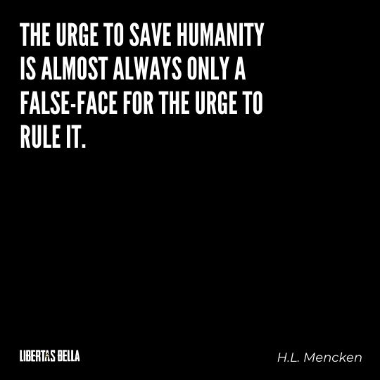 """H.L. Mencken quotes - """"The urge to save humanity is almost always only a false-face for the urge..."""""""