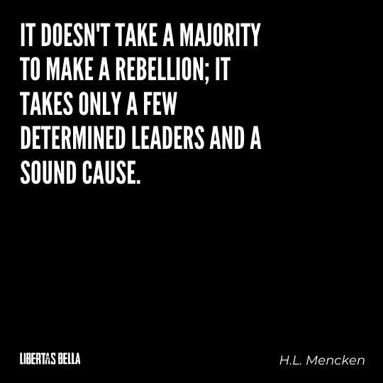"H.L. Mencken quotes - ""It doesn't take a majority to make a rebellion; it takes only a few..."""