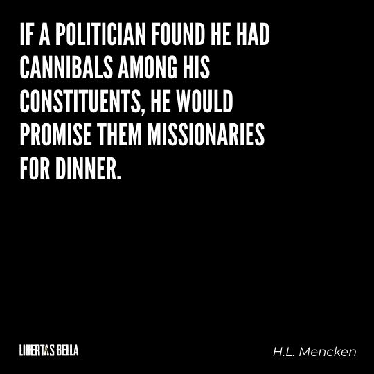 """H.L. Mencken quotes - """"If a politician found he had cannibals among his constituents..."""""""