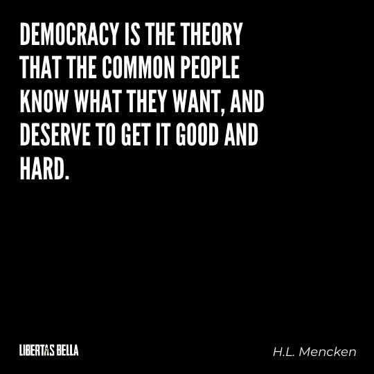 """H.L. Mencken quotes - """"Democracy is the theory that the common people know what they want..."""""""