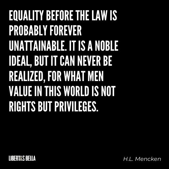 """H.L. Mencken quotes - """"Equality before the law is probably forever unattainable..."""""""