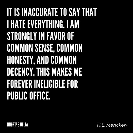 """H.L. Mencken quotes - """"It is inaccuate to sat that I hat everything. I am strongly in favor of common sense..."""""""