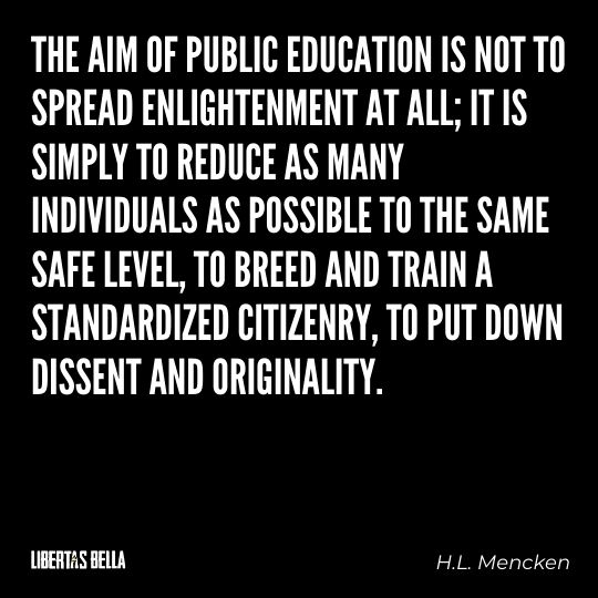 """H.L. Mencken quotes - """"The aim of public education is not to spread enlightenment at all; it is simply..."""""""