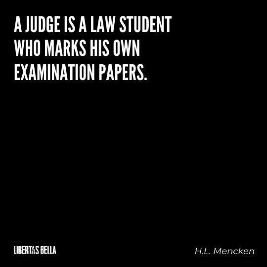 """H.L. Mencken quotes - """"A judge is a law student who marks his own papers."""""""