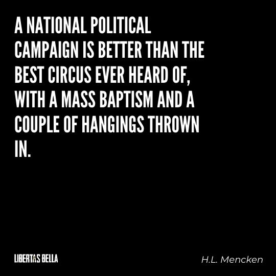 """H.L. Mencken quotes - """"A national political campaign is better than the best circus..."""""""