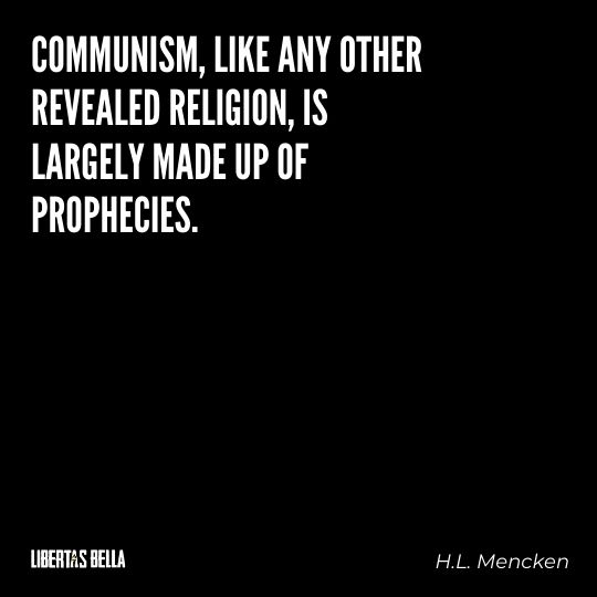 """H.L. Mencken quotes - """"Communism, like any other revealed religion, is largely made up..."""""""