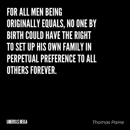 """Thomas Paine Quotes - """"For all men being originally equals, no one by birth could have the right..."""""""